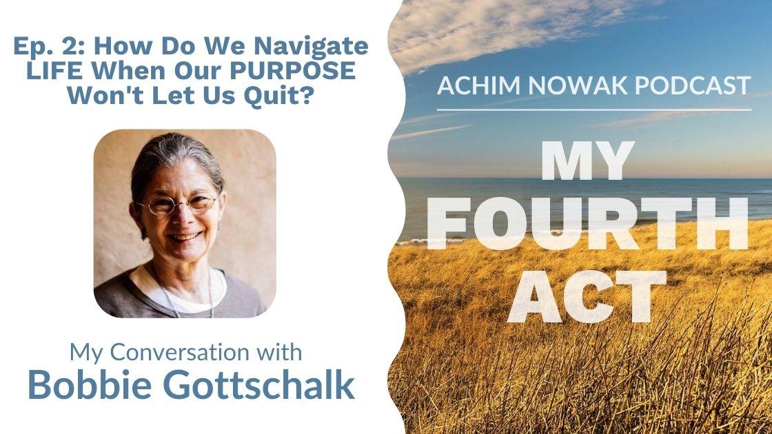Ep.2 | Bobbie Gottschalk | How Do We Navigate LIFE When Our PURPOSE Won't Let Us Quit?