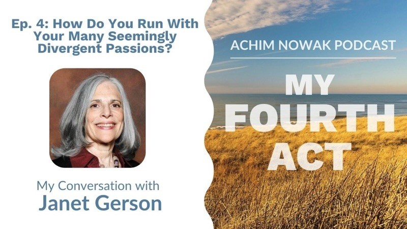 Ep.4 | Janet Gerson | How Do You Run With Your Many Seemingly Divergent Passions?