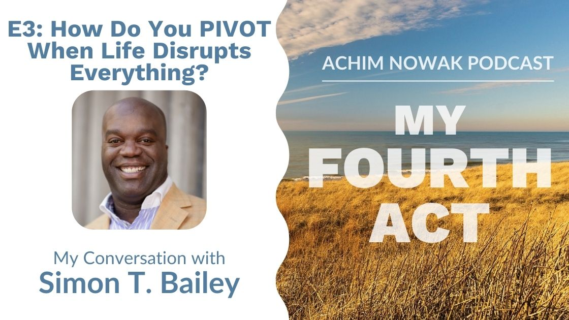 Ep.3 | Simon T. Bailey | How Do You PIVOT When Life Disrupts Everything You Had Planned?