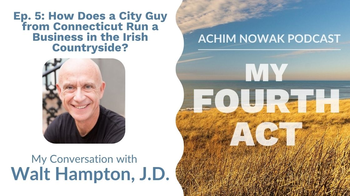 Ep. 5 | Walt Hampton |  How Does A City Guy from Connecticut Run a Business in the Irish Countryside?