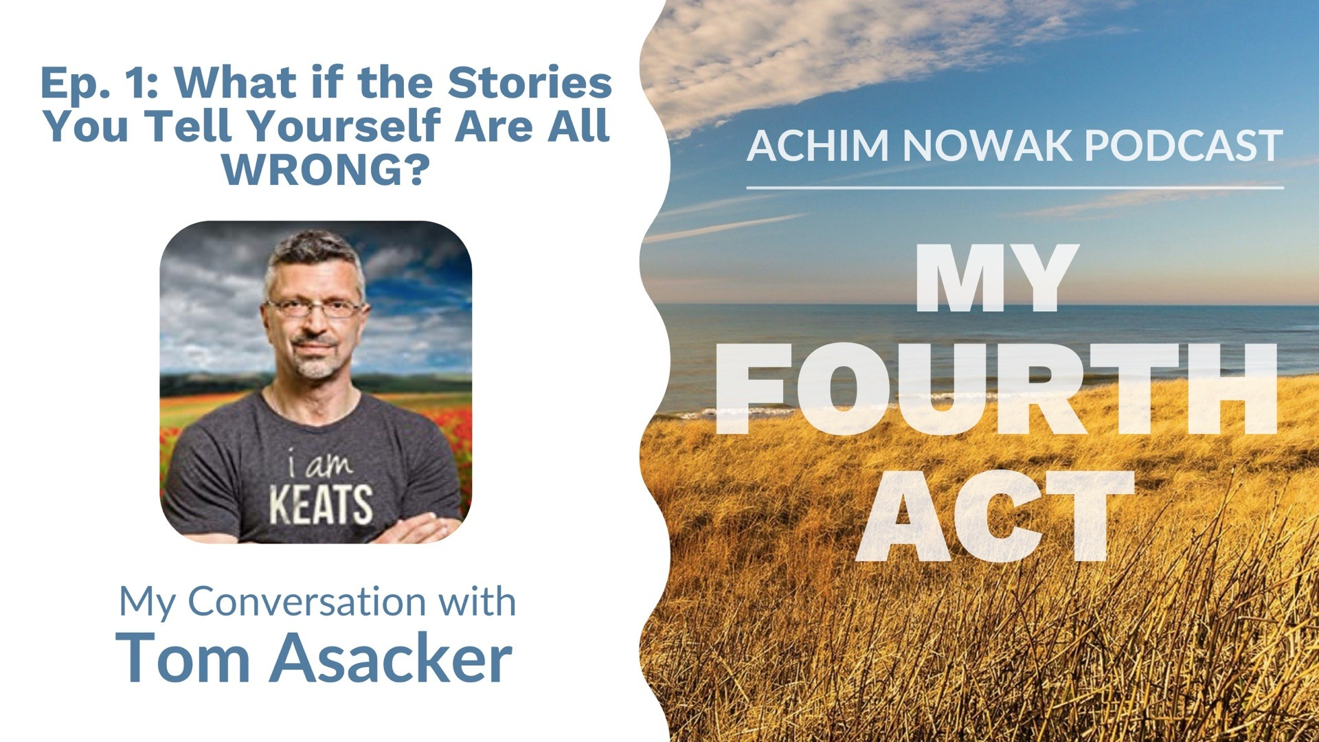 Ep.1 | Tom Asacker | What if the Stories You Tell Yourself Are All WRONG?