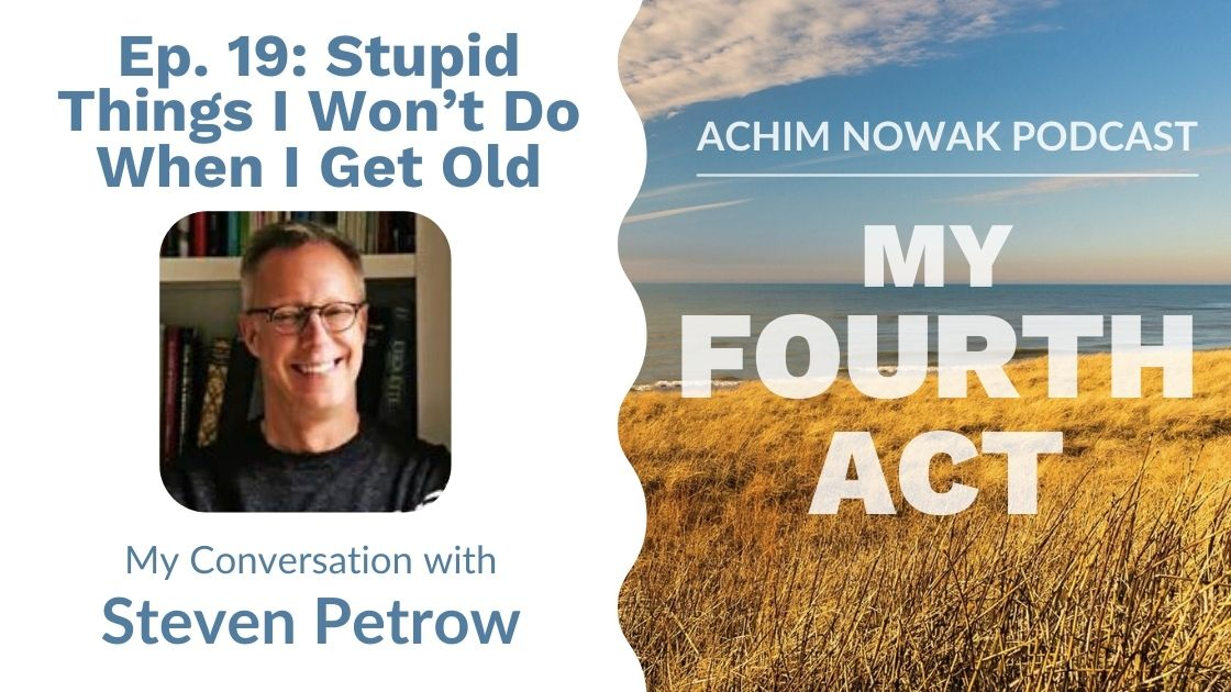 Ep. 19 | Steven Petrow | Stupid Things I Won't Do When I Get Old