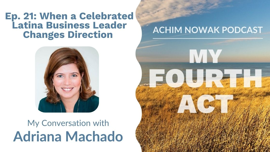 Ep 21 | Adriana Machado | When a Celebrated Latina Business Leader Changes Direction