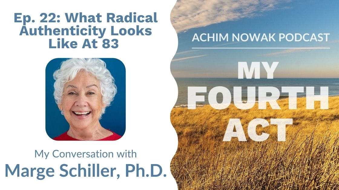 Ep. 22 | Marge Schiller | What Radical Authenticity Looks Like At 83