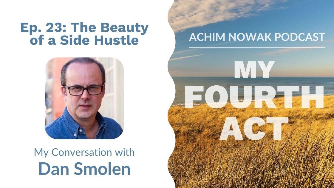 Ep. 23 | Dan Smolen | The Beauty of a Side Hustle