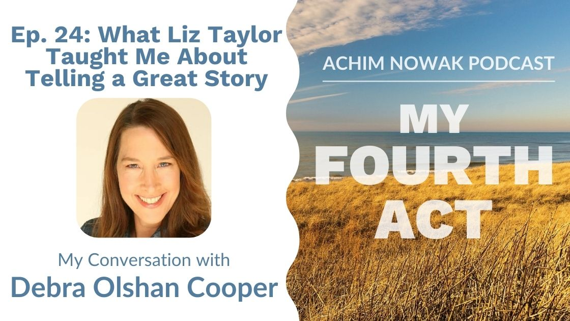 Ep. 24 | Debra Olshan Cooper | What Liz Taylor Taught Me About Telling a Great Story