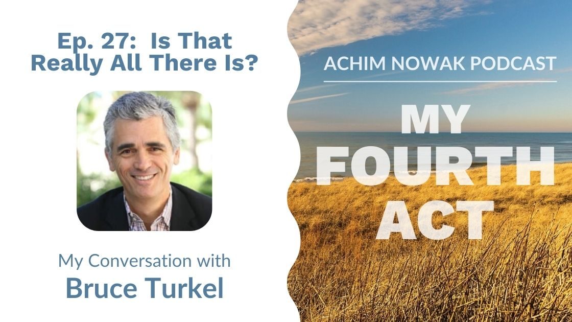 Ep. 27 | Bruce Turkel | Is That Really All There Is?